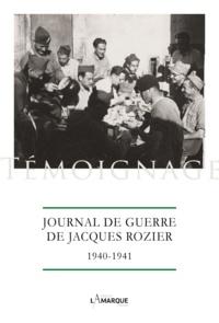 Jacques Rozier - Journal de guerre de Jacques Rozier, 1940-1941.