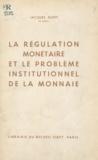 Jacques Rueff - La régulation monétaire et le problème institutionnel de la monnaie.