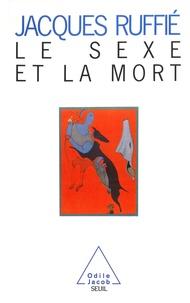 Jacques Ruffié - Le sexe et la mort.