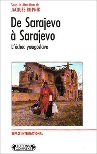 Jacques Rupnik - De Sarajevo à Sarajevo - L'échec yougoslave.