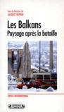 Jacques Rupnik et  Collectif - Les Balkans - Paysage après la bataille.