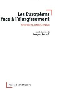 Jacques Rupnik - Les Européens face à l'élargissement - Perceptions, acteurs, enjeux.