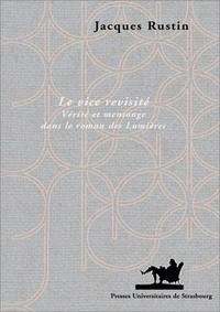Jacques Rustin - Le vice revisité - Vérité et mensonge dans le roman des Lumières.