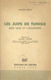 Jacques Sabille et Daniel Mayer - Les Juifs de Tunisie sous Vichy et l'Occupation.