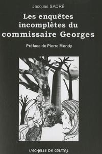 Jacques Sacré - Les enquêtes incomplètes du commissaire Georges.