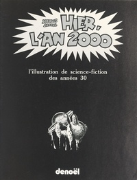 Jacques Sadoul et Pierre Chapelot - Hier, l'an 2000 - L'illustration de science-fiction des années 30.