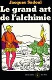 Jacques Sadoul - Le Grand art de l'alchimie.