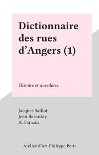 Jacques Saillot et Jean Bazantay - Dictionnaire des rues d'Angers (1) - Histoire et anecdotes.