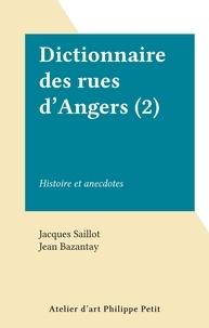 Jacques Saillot et Jean Bazantay - Dictionnaire des rues d'Angers (2) - Histoire et anecdotes.