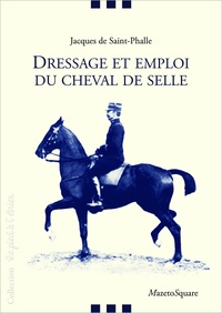 Jacques Saint-phalle - Dressage et emploi du cheval de selle.