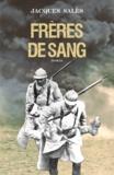 Jacques Salès - Frères de sang - Une fresque de la Grande Guerre.