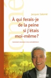 Jacques Salomé - A qui ferais-je de la peine si j'étais moi-même ? - Comment renoncer à nos autosaboteurs.