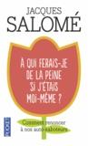 Jacques Salomé - A qui ferais-je de la peine si j'étais moi-même ?.