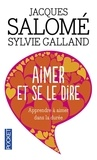 Jacques Salomé et Sylvie Galland - Aimer et se le dire.