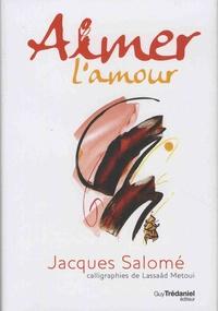 Jacques Salomé - Aimer l'amour.