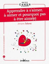 Jacques Salomé - Apprendre à s'aimer à aimer et pourquoi pas à être aimé(e).