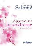 Jacques Salomé - Apprivoiser la tendresse - Pour aller vers l'autre.