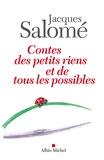Jacques Salomé - Contes des petits riens et de tous les possibles.