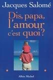 Jacques Salomé et Jacques Salomé - Dis papa, l'amour c'est quoi ?.