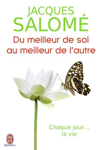 Jacques Salomé - Du meilleur de soi au meilleur de l'autre - Vivre avec les autres ; Vivre avec les miens ; Vivre avec soi.