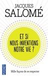 Jacques Salomé - Et si nous inventions notre vie ?.