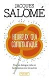 Jacques Salomé - Heureux qui communique - Pour oser se dire et être entendu.