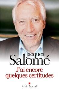 Jacques Salomé - J'ai encore quelques certitudes.