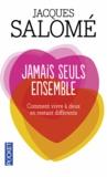 Jacques Salomé - Jamais seuls ensemble - Comment vivre à deux en restant différents.