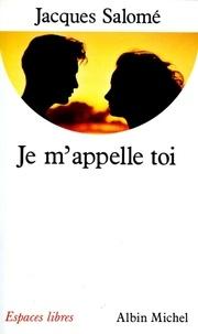 Jacques Salomé et Jacques Salomé - Je m'appelle toi.