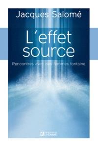 Jacques Salomé - L'effet source - Rencontres avec des femmes fontaine.