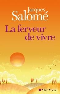 Jacques Salomé - La ferveur de vivre.