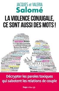 Jacques Salomé et Valéria Salomé - La violence conjugale, ce sont aussi des mots ! - Décrypter les paroles toxiques qui sabotent les relations de couple.