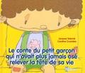 Jacques Salomé et Caroline Crusnière - Le conte du petit garçon qui n'avait plus jamais osé relever la tête de sa vie.