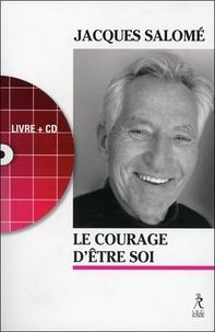 Jacques Salomé - Le courage d'être soi - L'art de communiquer en conscience. 1 CD audio