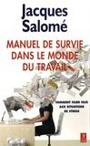 Jacques Salomé - Manuel de survie dans le monde du travail - Ou comment faire face aux situations de stress.