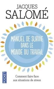 Manuel de survie dans le monde ou comment faire face aux situations de stress - Jacques Salomé |