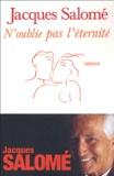 Jacques Salomé - N'oublie pas l'éternité.