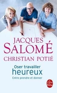 Jacques Salomé - Oser travailler heureux - Entre prendre et donner.