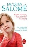 Jacques Salomé - Papa, maman, écoutez-moi vraiment.