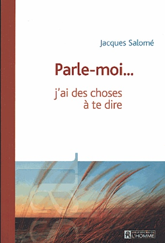 Jacques Salomé - Parle-moi... j'ai des choses à te dire.
