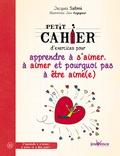 Jacques Salomé - Petit cahier d'exercices pour apprendre à s'aimer, à aimer et pourquoi pas à être aimé(e).