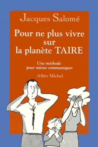 Jacques Salomé - Pour ne plus vivre sur la planète Taire - Une méthode pour mieux communiquer.