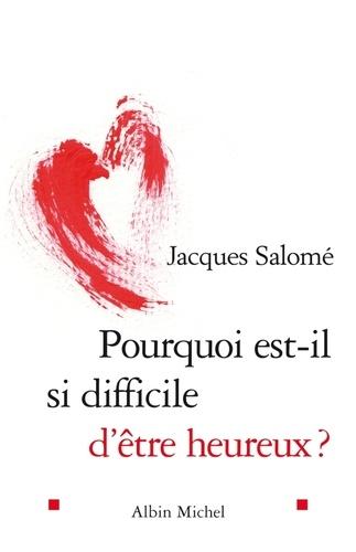 Jacques Salomé et Jacques Salomé - Pourquoi est-il si difficile d'être heureux ?.