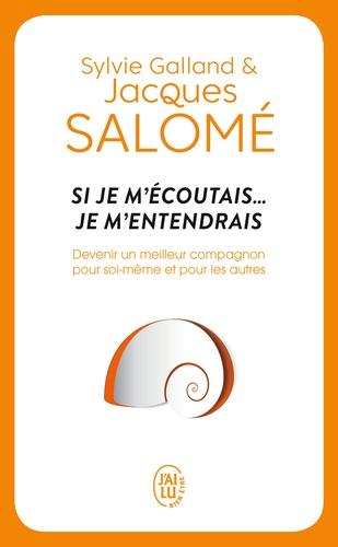Jacques Salomé et Sylvie Galland - Si je m'écoutais... je m'entendrais.