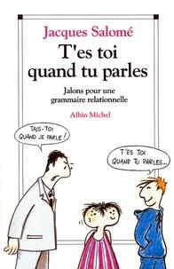 Jacques Salomé et Jacques Salomé - T'es toi quand tu parles.