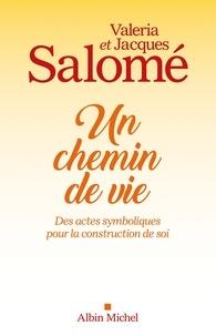 Jacques Salomé et Valéria Salomé - Un chemin de vie - Des actes symboliques pour la construction de soi.