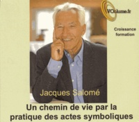 Jacques Salomé - Un chemin de vie par la pratique des actes symboliques. 1 CD audio