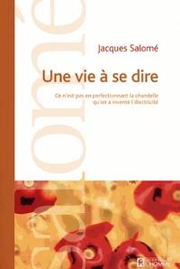 Une vie à se dire - Jacques Salomé |