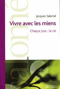 Jacques Salomé - Vivre avec les miens - Chaque jour... la vie.