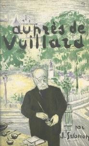 Jacques Salomon - Auprès de Vuillard - Avec 74 dessins inédits de Vuillard, dont 6 rehaussés de couleurs et 12 photographies.